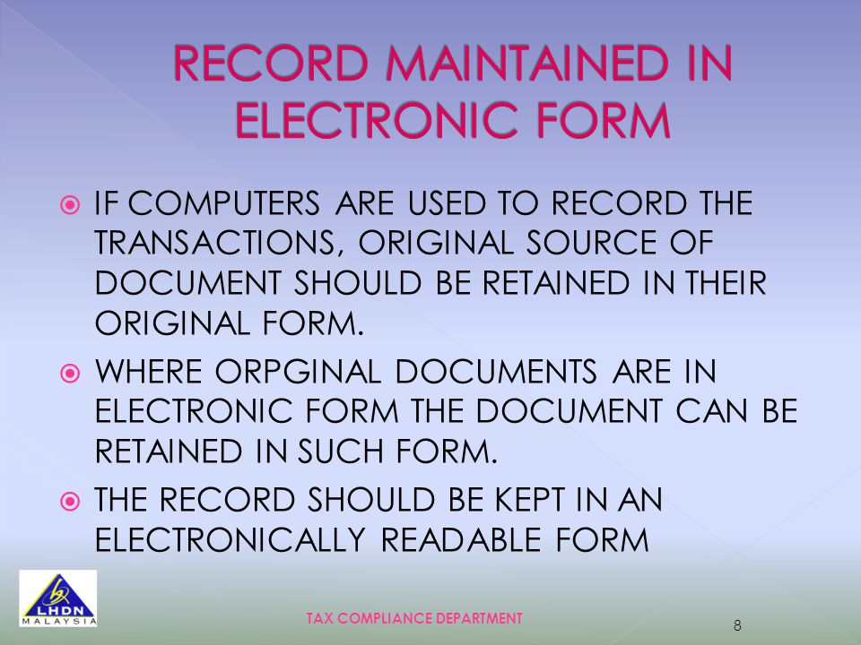  IF COMPUTERS ARE USED TO RECORD THE TRANSACTIONS, ORIGINAL SOURCE OF DOCUMENT SHOULD BE RETAINED IN THEIR ORIGINAL FORM.  WHERE ORPGINAL DOCUMENTS