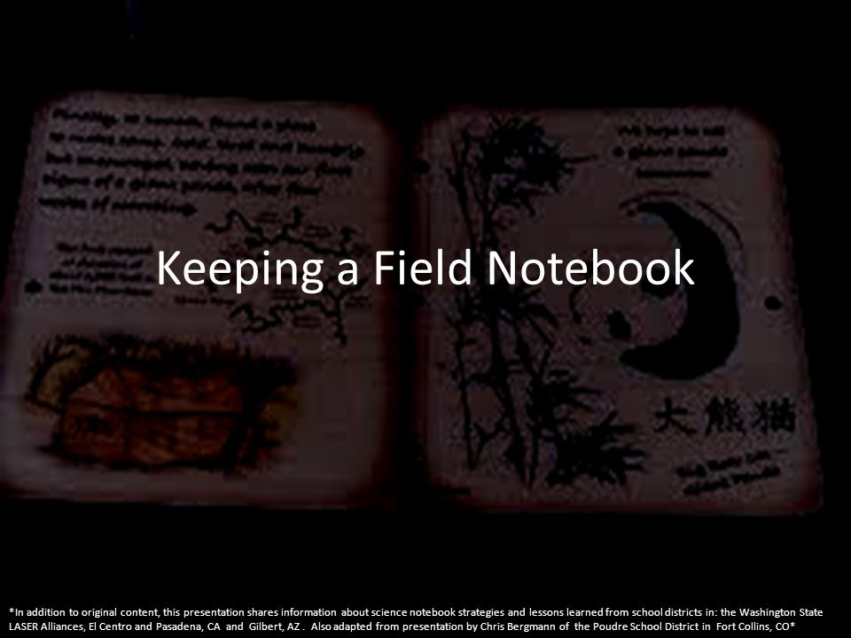 Keeping a Field Notebook *In addition to original content, this presentation shares information about science notebook strategies and lessons learned