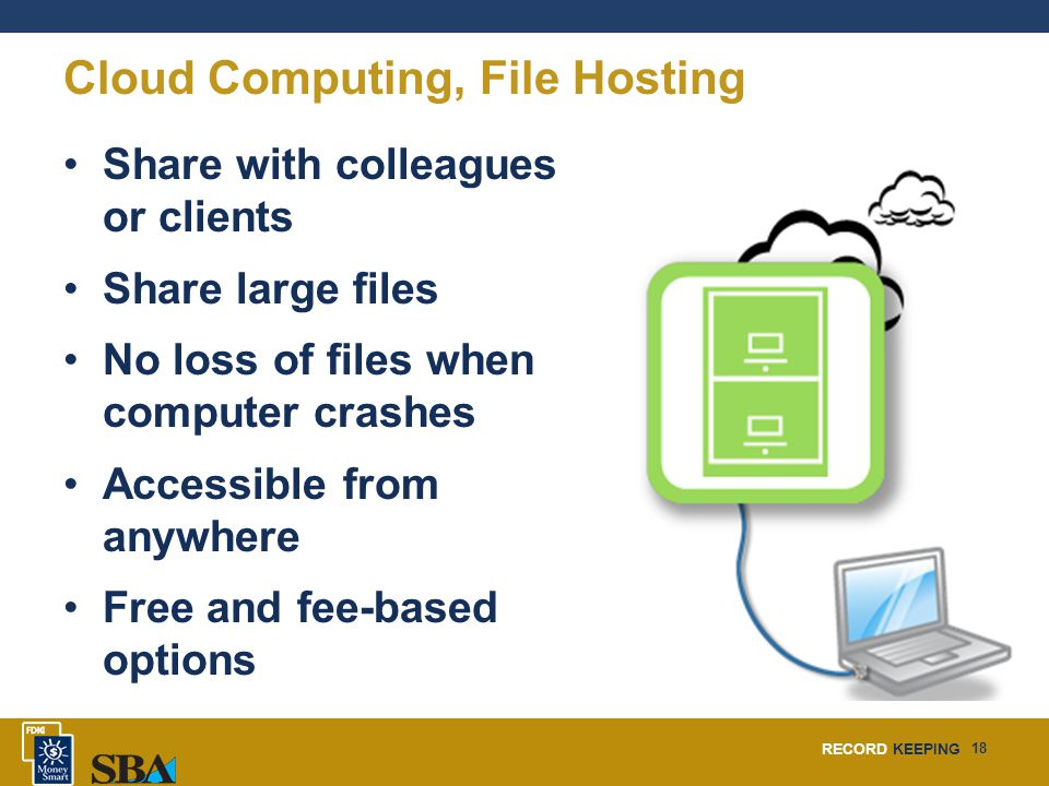 RECORD KEEPING 18 Cloud Computing, File Hosting Share with colleagues or clients Share large files No loss of files when computer crashes Accessible from anywhere Free and fee-based options