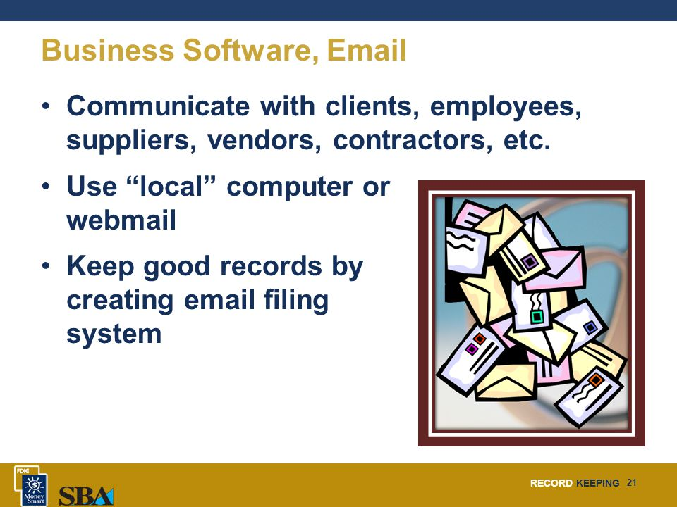 """RECORD KEEPING 21 Business Software, Email Communicate with clients, employees, suppliers, vendors, contractors, etc. Use """"local"""" computer or webmail"""