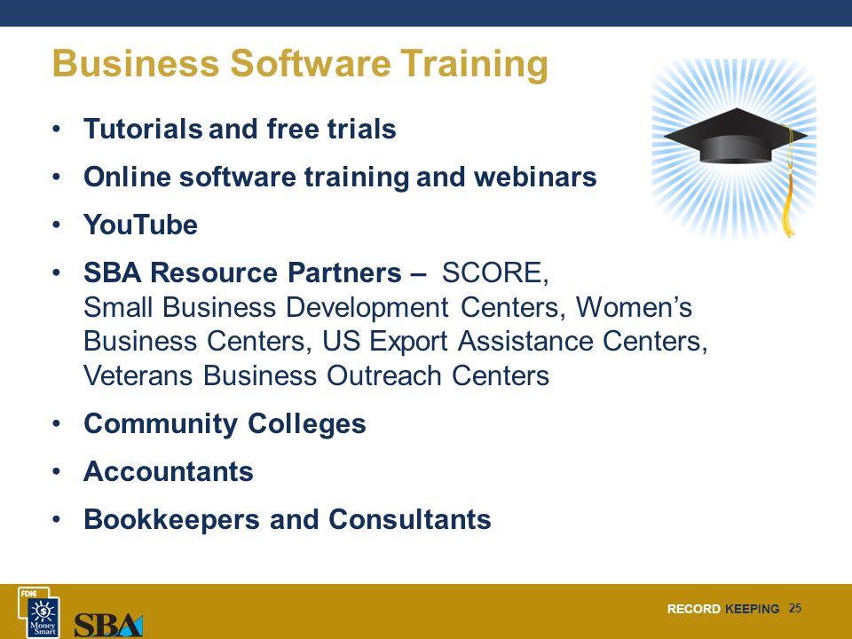 RECORD KEEPING 25 Business Software Training Tutorials and free trials Online software training and webinars YouTube SBA Resource Partners – SCORE, Sm