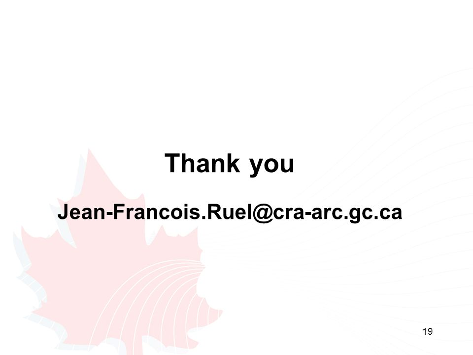 19 Thank you Jean-Francois.Ruel@cra-arc.gc.ca