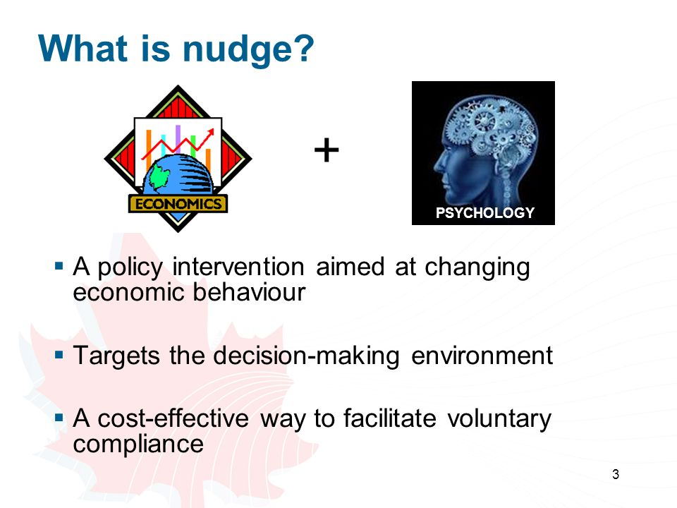 Effective nudge characteristics  Simple information  Easy process  Positive focus  Presents options Highlight the 'best' option  Uses social norms  Highlights benefits of desired behaviour 4