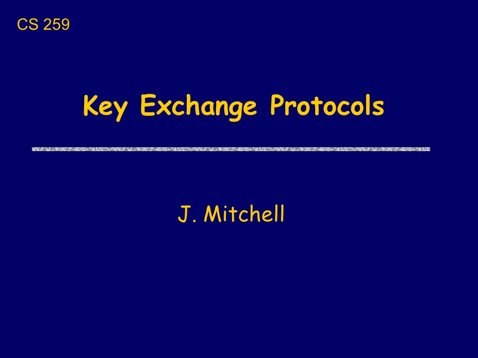 Next few lectures uToday Key exchange protocols and properties uThursday Cathy Meadows: GDOI uNext Tues Contract-signing protocols uNext Thurs More about contract signing Talk about protocols for a while before looking at more tools