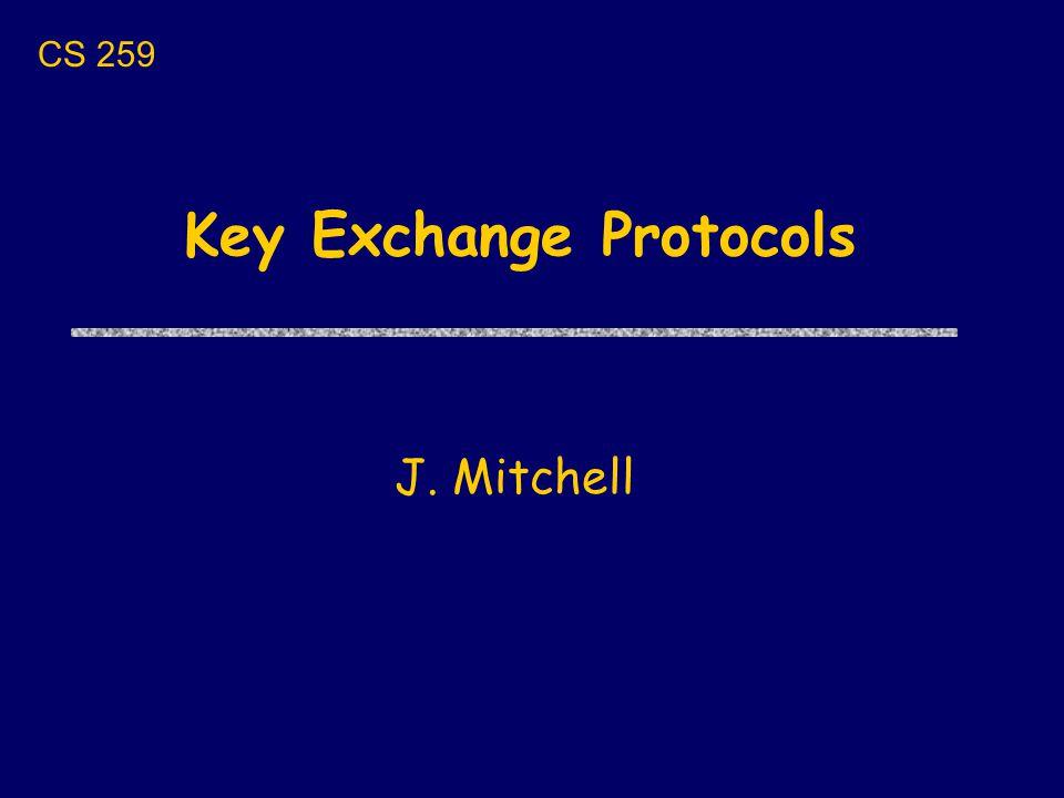 Key Exchange Protocols J. Mitchell CS 259