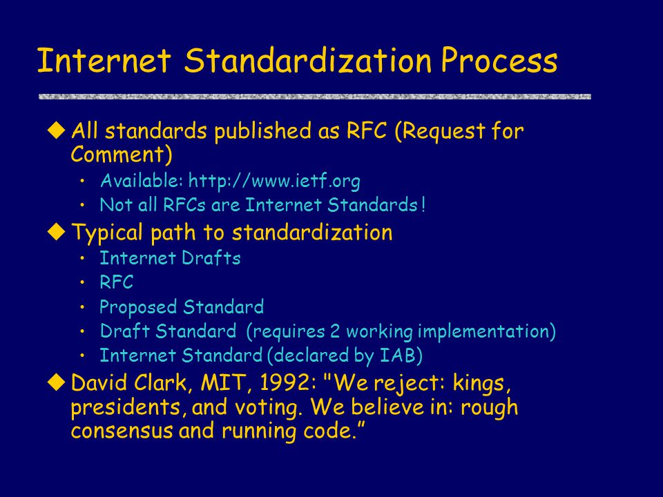 Internet Standardization Process uAll standards published as RFC (Request for Comment) Available: http://www.ietf.org Not all RFCs are Internet Standards .