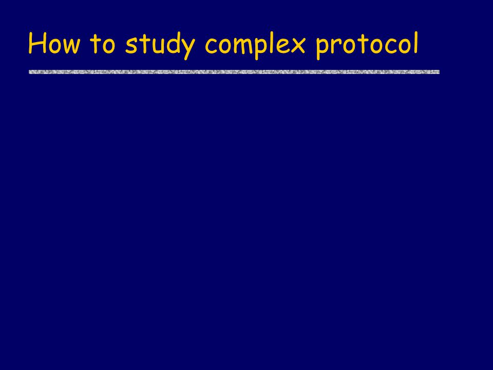 How to study complex protocol