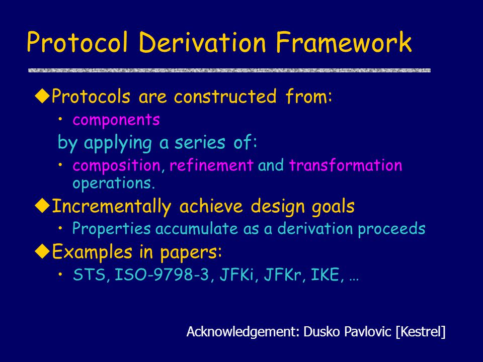 Protocol Derivation Framework uProtocols are constructed from: components by applying a series of: composition, refinement and transformation operations.