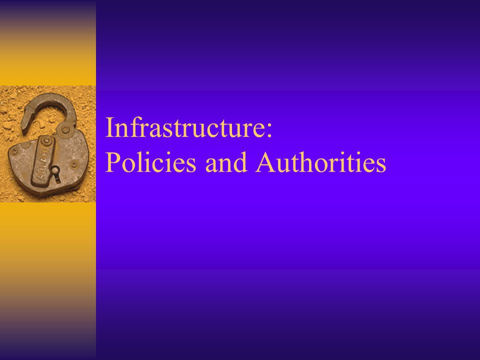 Infrastructure: Policies and Authorities