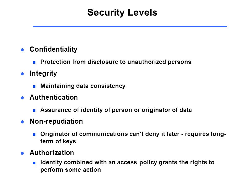 Security Building Blocks l Encryption provides n confidentiality, can provide authentication and integrity protection l Checksums/hash algorithms provide n integrity protection, can provide authentication l Digital signatures provide n authentication, integrity protection, and non-repudiation
