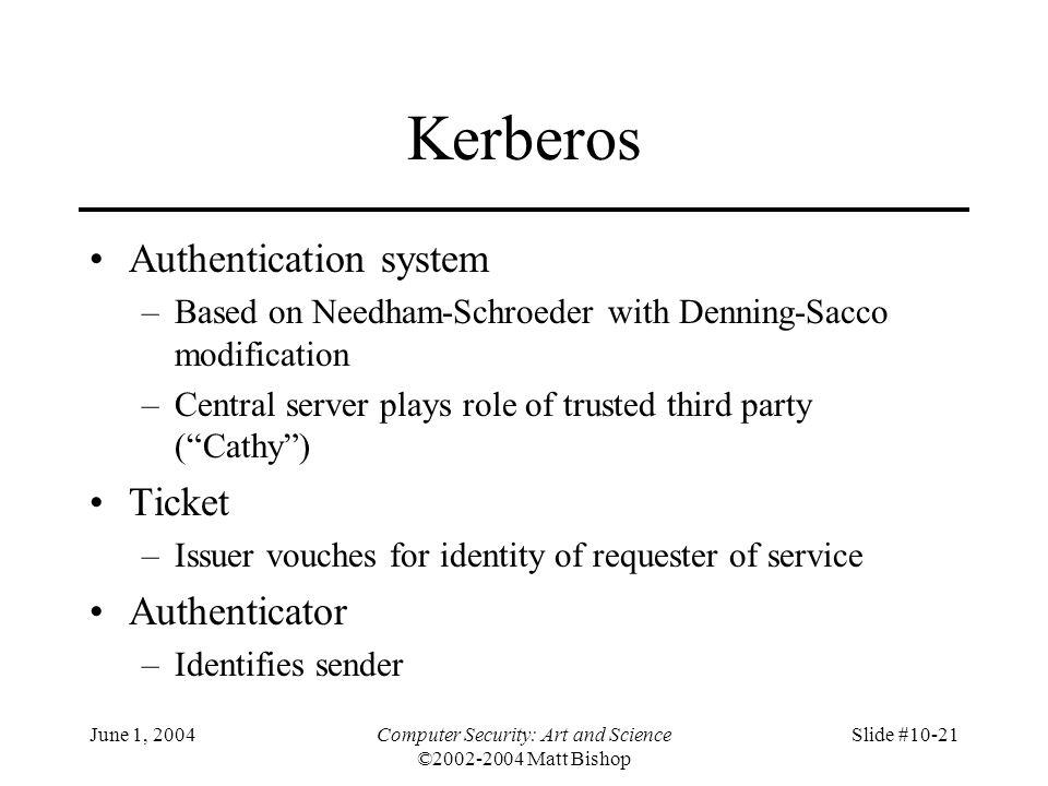 June 1, 2004Computer Security: Art and Science ©2002-2004 Matt Bishop Slide #10-21 Kerberos Authentication system –Based on Needham-Schroeder with Den