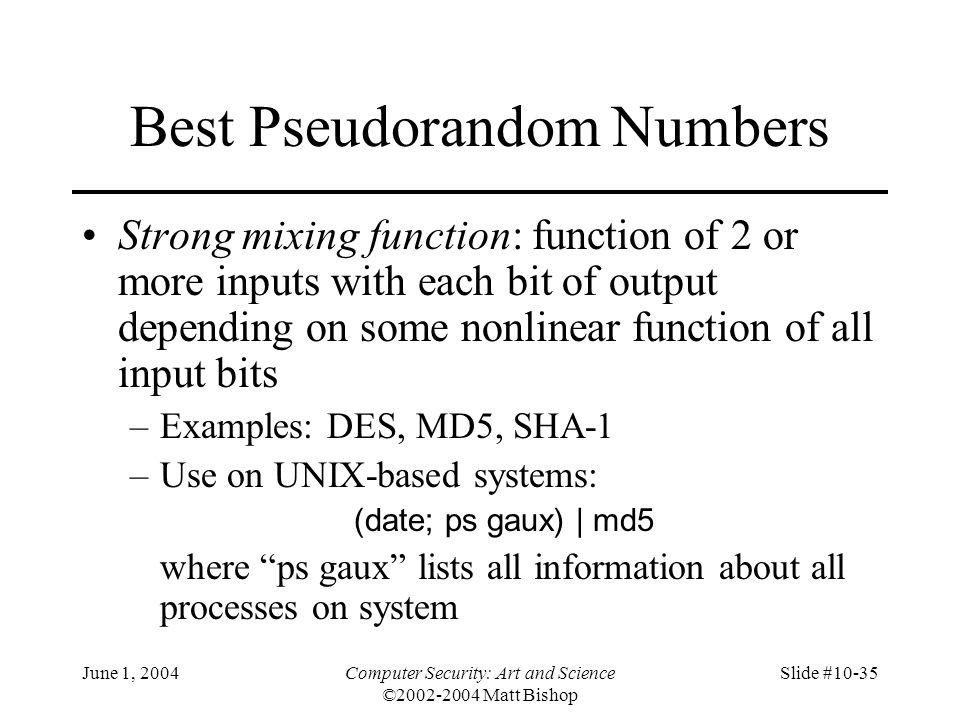 June 1, 2004Computer Security: Art and Science ©2002-2004 Matt Bishop Slide #10-35 Best Pseudorandom Numbers Strong mixing function: function of 2 or