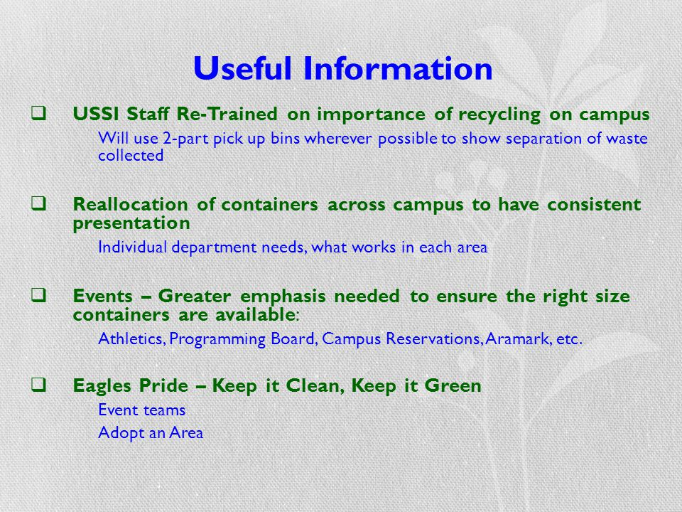 Useful Information  USSI Staff Re-Trained on importance of recycling on campus Will use 2-part pick up bins wherever possible to show separation of w