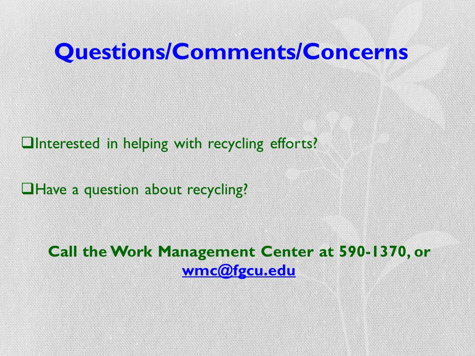 Questions/Comments/Concerns  Interested in helping with recycling efforts?  Have a question about recycling? Call the Work Management Center at 590-