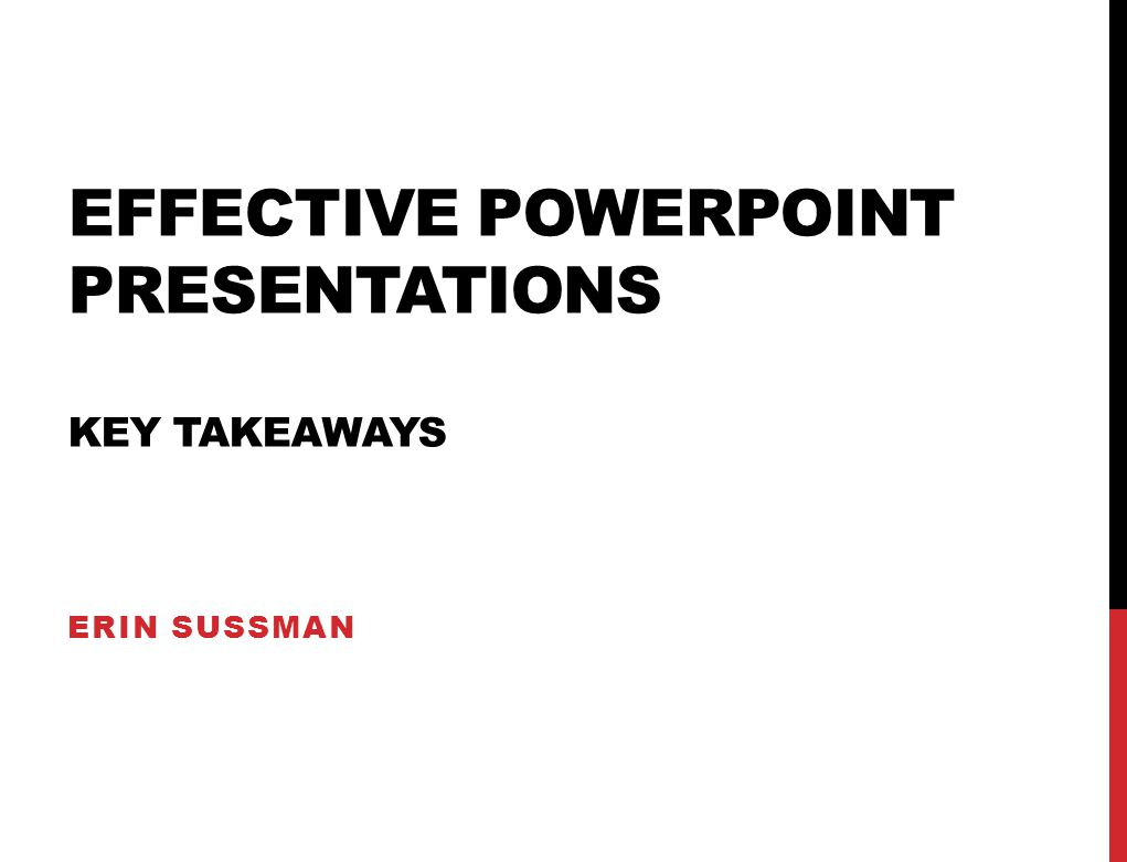 EFFECTIVE POWERPOINT PRESENTATIONS KEY TAKEAWAYS ERIN SUSSMAN