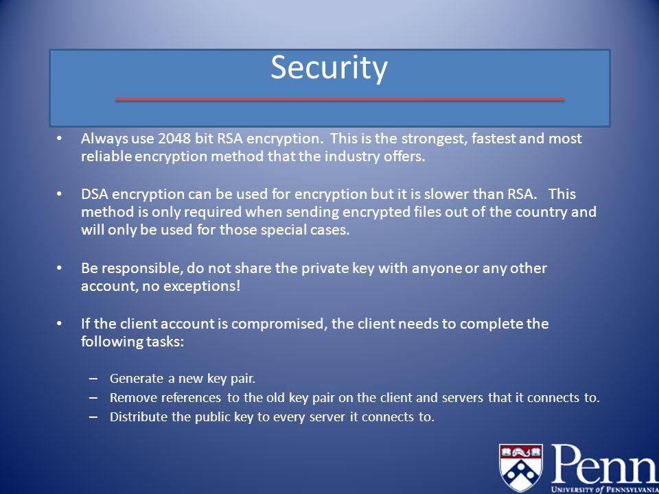 Security Always use 2048 bit RSA encryption.