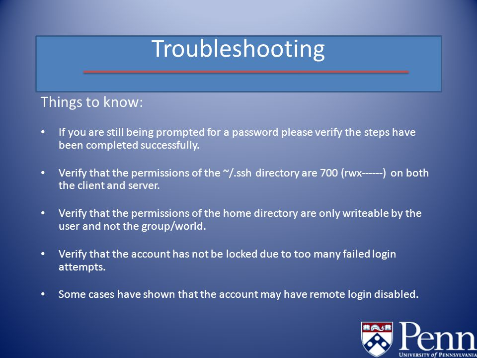 Troubleshooting Things to know: If you are still being prompted for a password please verify the steps have been completed successfully.
