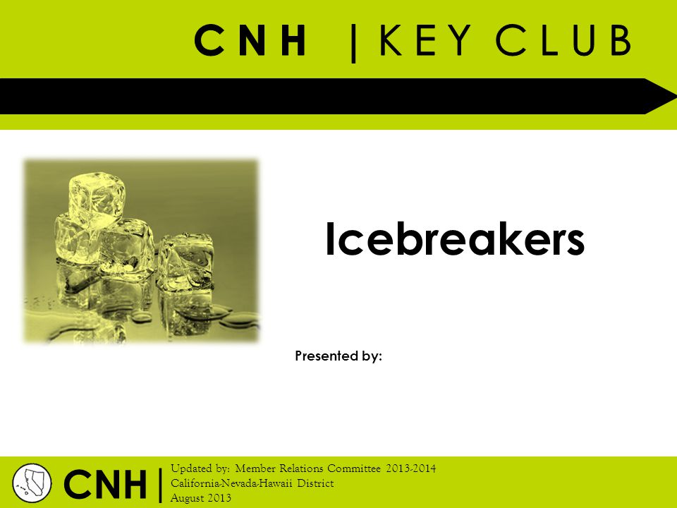 Training Topic: Icebreakers CNH Key Club District | Key Club International CNH | Icebreakers are activities that get members moving for the meetings.