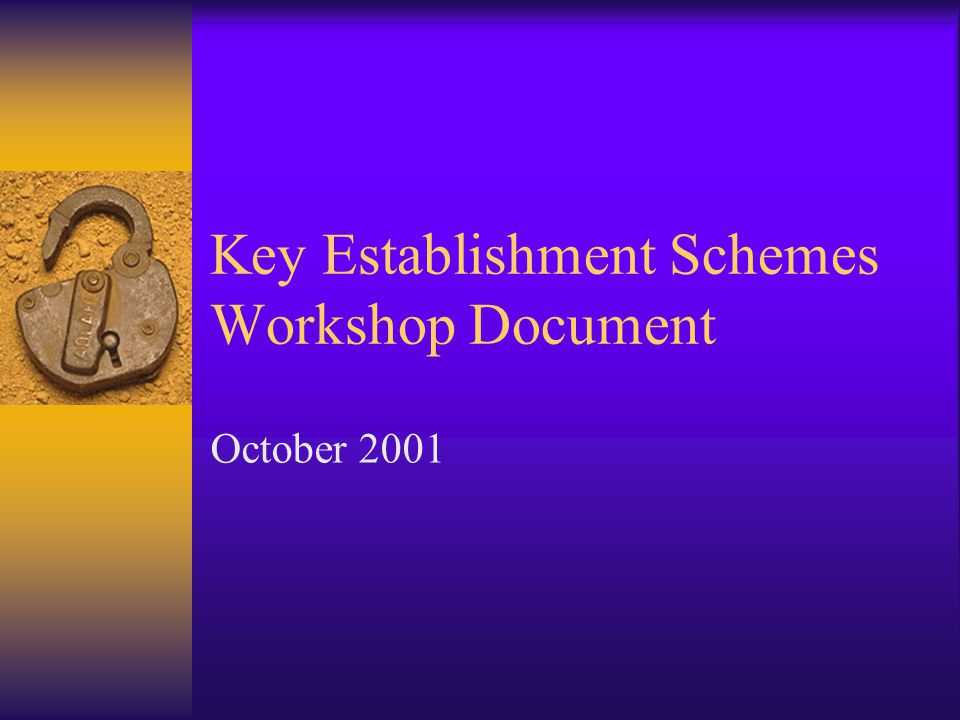 Outline  Introduction  Scope & Purpose  Definitions  Key Establishment Algorithm Classes  Security Attributes  Cryptographic Elements  Key Agreement Schemes  Key Transport  Keys Derived from a Master Key  Key Recovery