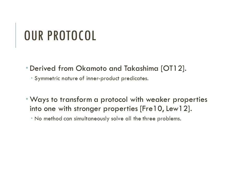 OUR PROTOCOL  Derived from Okamoto and Takashima [OT12].  Symmetric nature of inner-product predicates.  Ways to transform a protocol with weaker p
