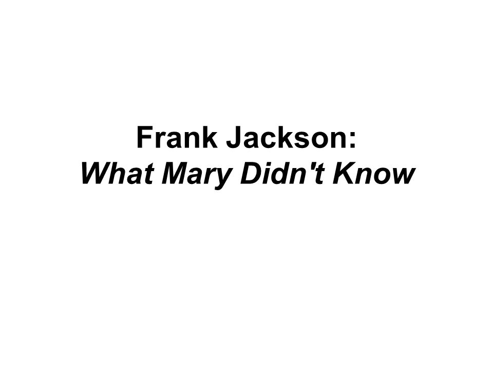 Frank Jackson: What Mary Didn't Know
