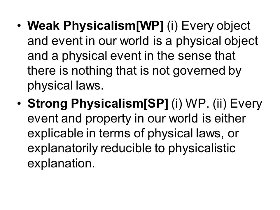 Weak Physicalism[WP] (i) Every object and event in our world is a physical object and a physical event in the sense that there is nothing that is not