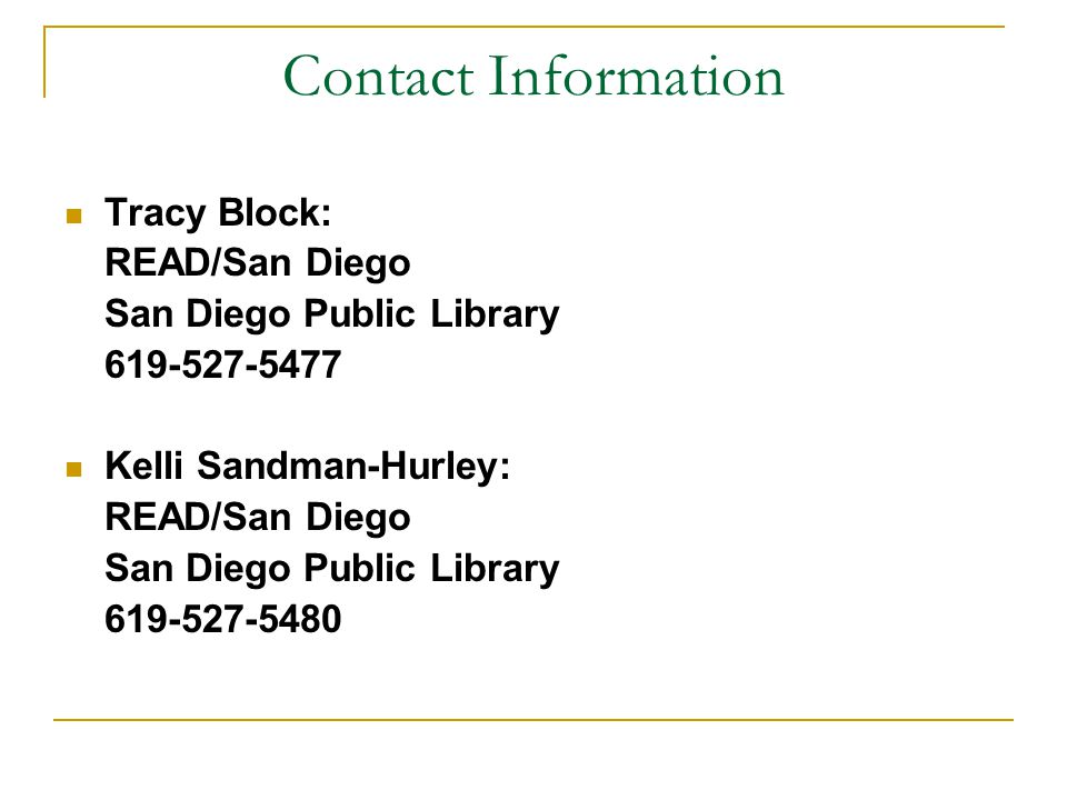 Contact Information Tracy Block: READ/San Diego San Diego Public Library 619-527-5477 Kelli Sandman-Hurley: READ/San Diego San Diego Public Library 619-527-5480