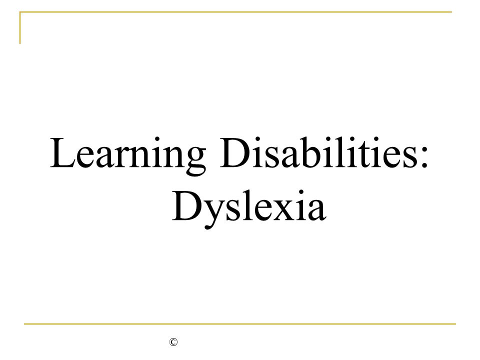 Learning Disabilities: Dyslexia ©