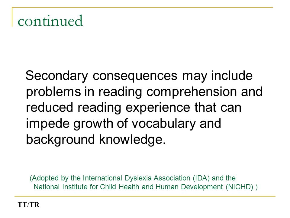 continued Secondary consequences may include problems in reading comprehension and reduced reading experience that can impede growth of vocabulary and