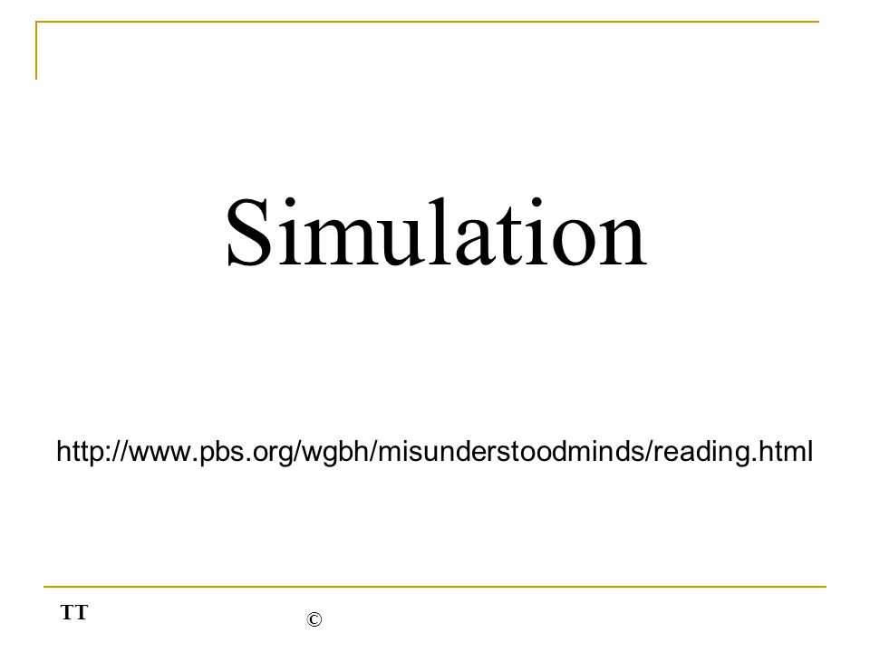 Simulation http://www.pbs.org/wgbh/misunderstoodminds/reading.html TT ©