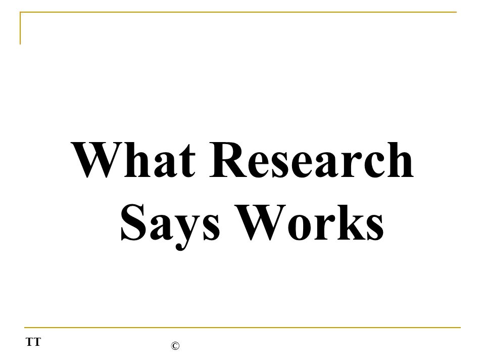What Research Says Works TT ©