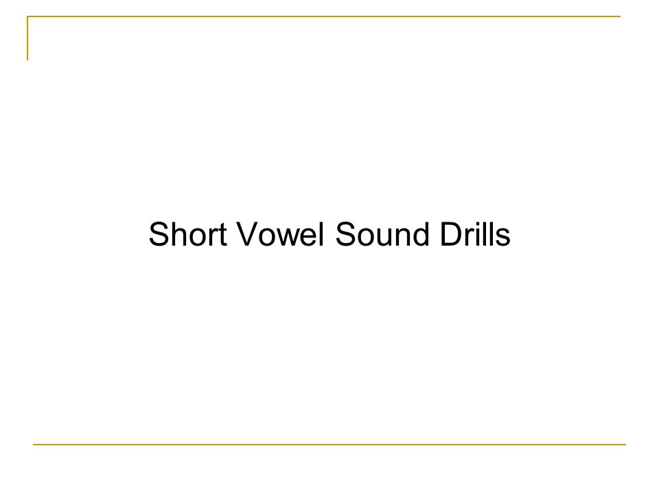 Short Vowel Sound Drills