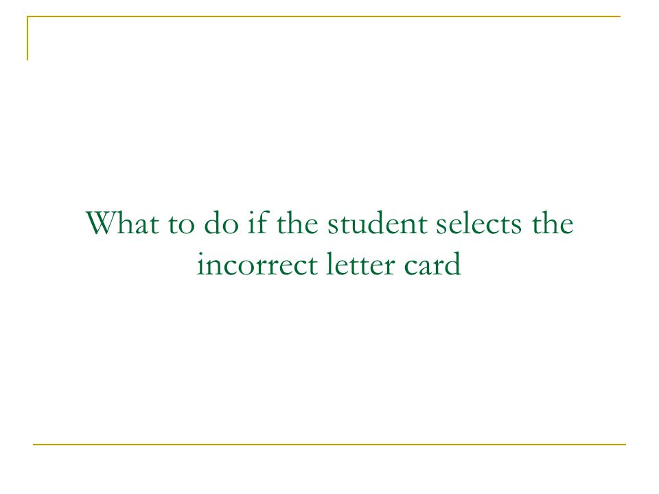 What to do if the student selects the incorrect letter card
