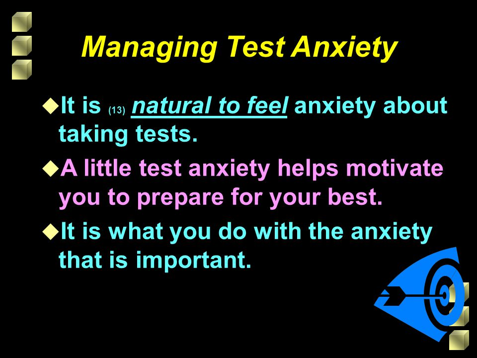 Managing Test Anxiety u It is (13) natural to feel anxiety about taking tests.