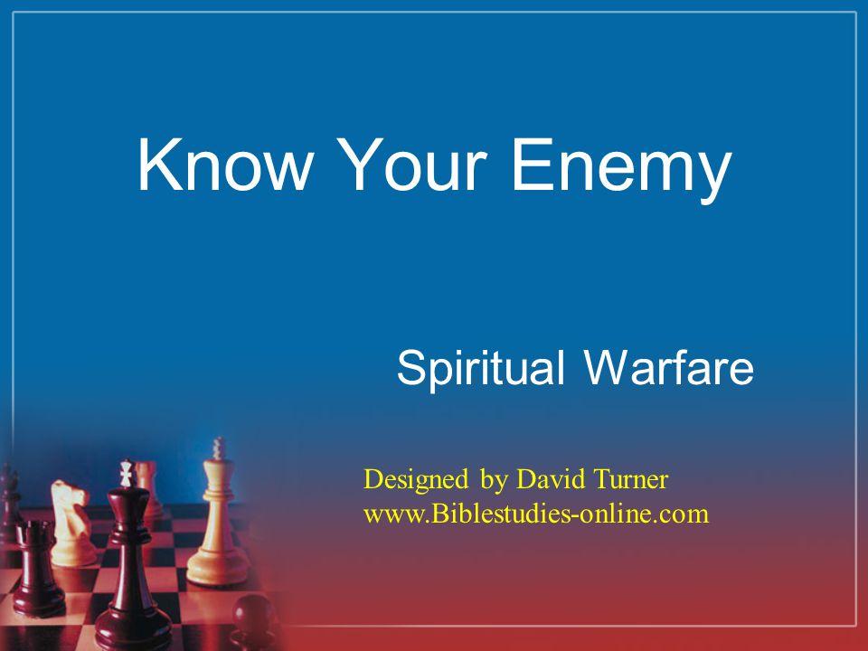 Know Your Enemy Spiritual Warfare Designed by David Turner www.Biblestudies-online.com