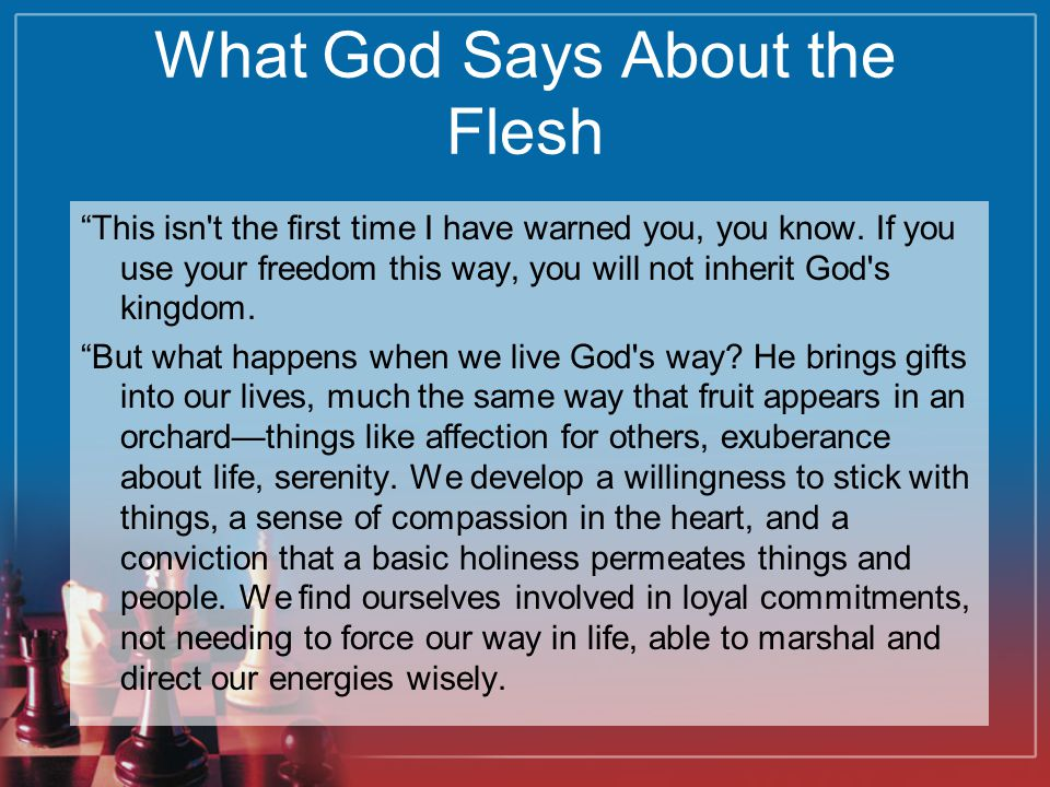 """What God Says About the Flesh """"This isn't the first time I have warned you, you know. If you use your freedom this way, you will not inherit God's kin"""