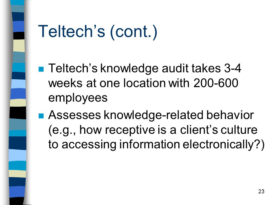 22 Teltech's Audit Process n Begins at the top, identifying the client's key decision making areas and tasks, and drills down to evaluate the types, l