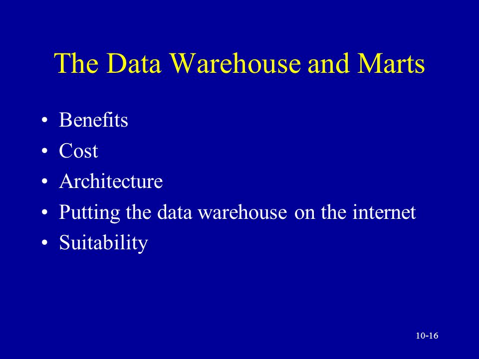 10-15 Characteristics of Data Warehousing Organization Consistency Time variant Nonvolatile Relational