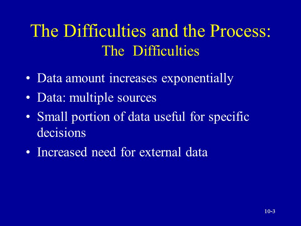 10-43 Managerial Issues Cost-benefit analysis Where to store data physically Disaster recovery Internal or external Data security and ethics Data purging