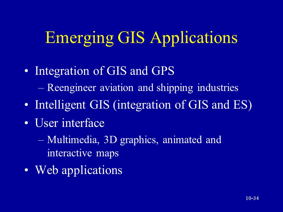 10-33 Geographical Information Systems (GIS) Software Data Emerging GIS applications