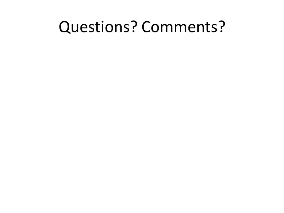 Questions? Comments?