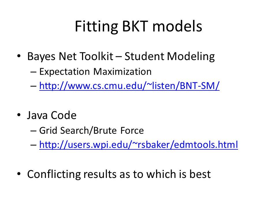 Fitting BKT models Bayes Net Toolkit – Student Modeling – Expectation Maximization – http://www.cs.cmu.edu/~listen/BNT-SM/ http://www.cs.cmu.edu/~list