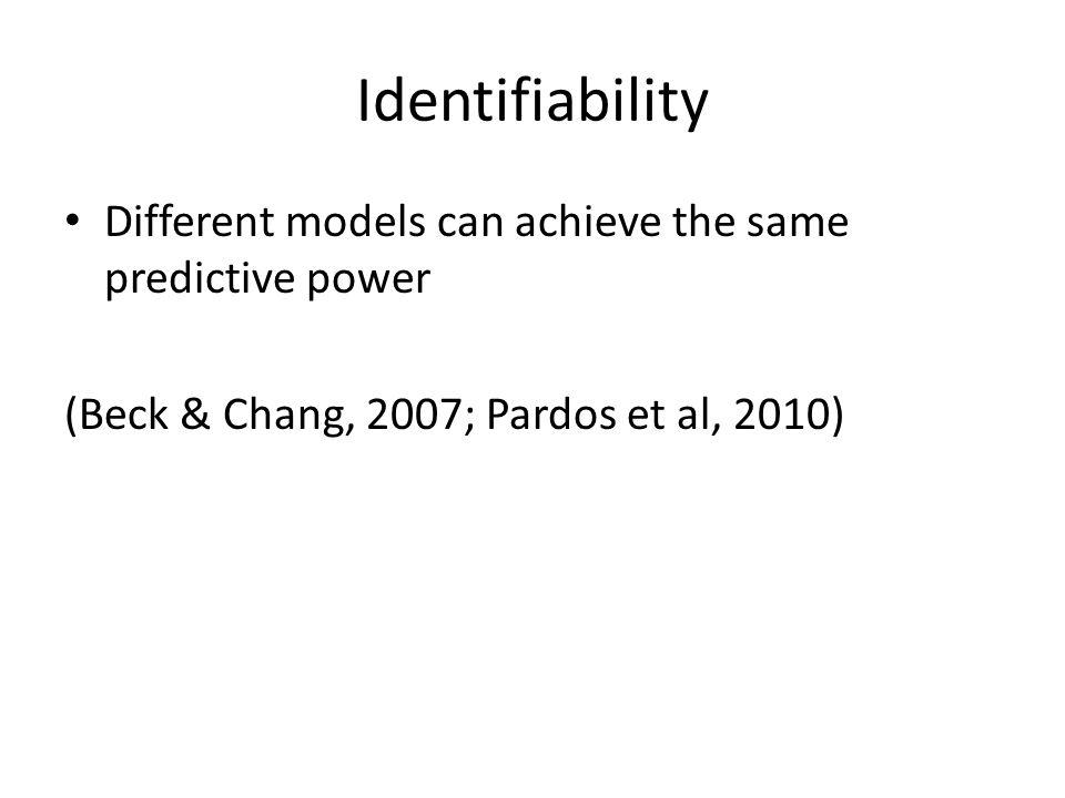 Identifiability Different models can achieve the same predictive power (Beck & Chang, 2007; Pardos et al, 2010)