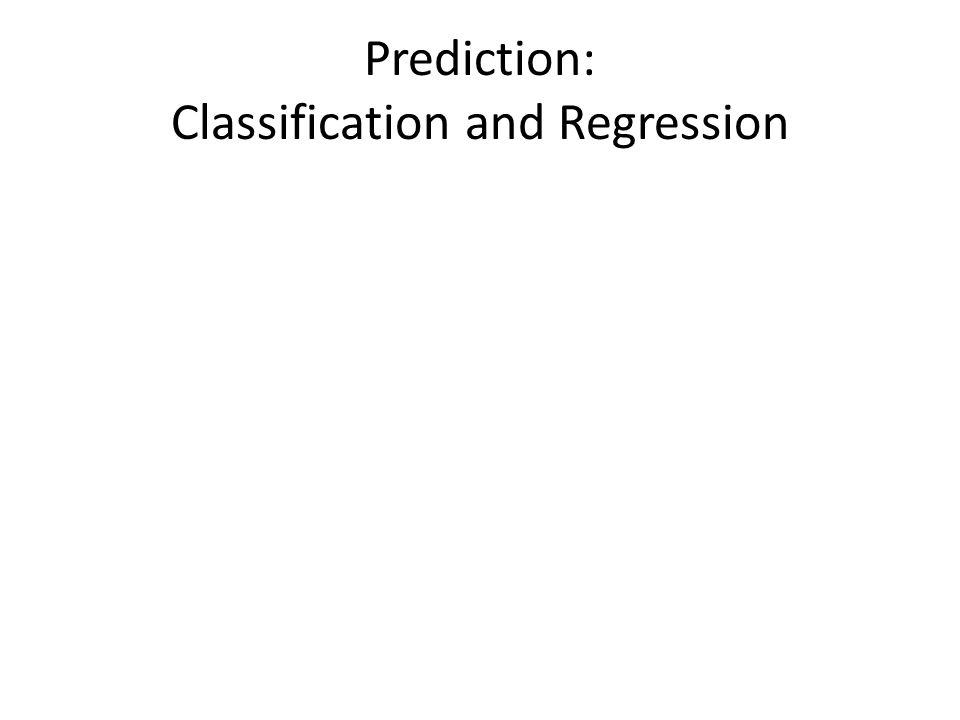 Prediction: Classification and Regression