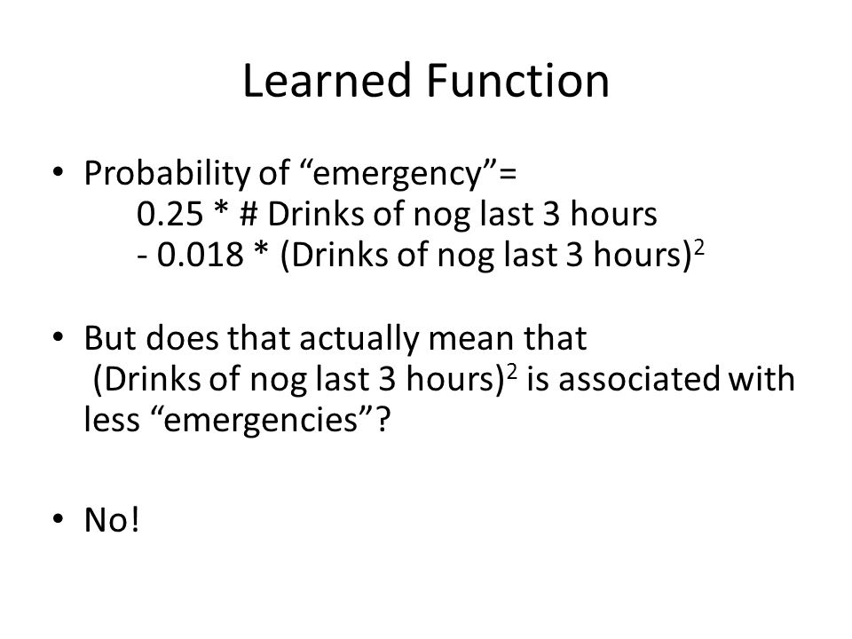 """Learned Function Probability of """"emergency""""= 0.25 * # Drinks of nog last 3 hours - 0.018 * (Drinks of nog last 3 hours) 2 But does that actually mean"""