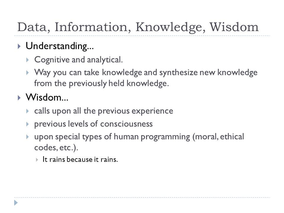 Data, Information, Knowledge, Wisdom  Understanding...  Cognitive and analytical.  Way you can take knowledge and synthesize new knowledge from the