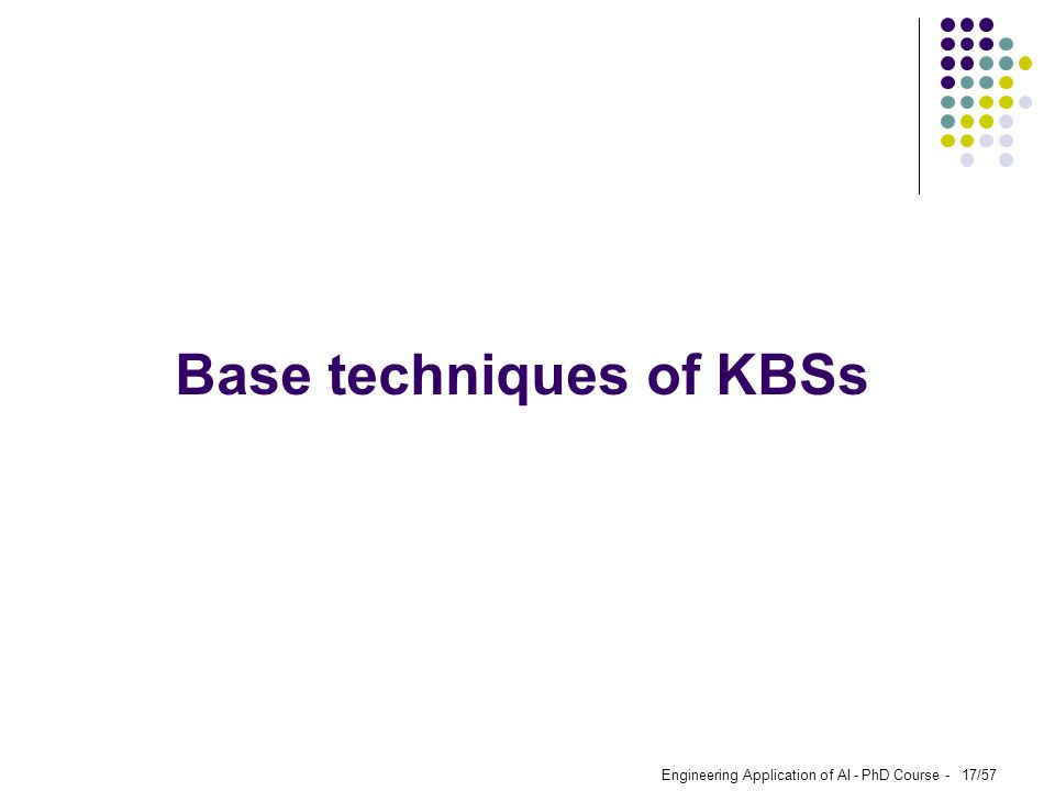 Engineering Application of AI - PhD Course - 17/57 Base techniques of KBSs