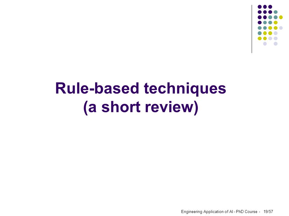 Engineering Application of AI - PhD Course - 19/57 Rule-based techniques (a short review)