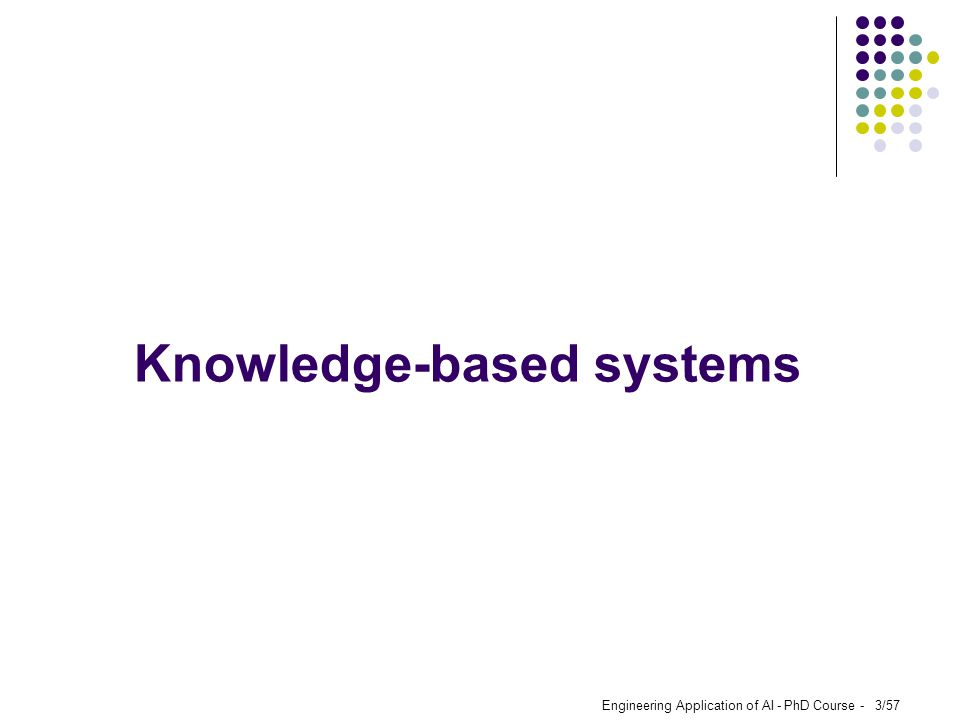 Engineering Application of AI - PhD Course - 3/57 Knowledge-based systems