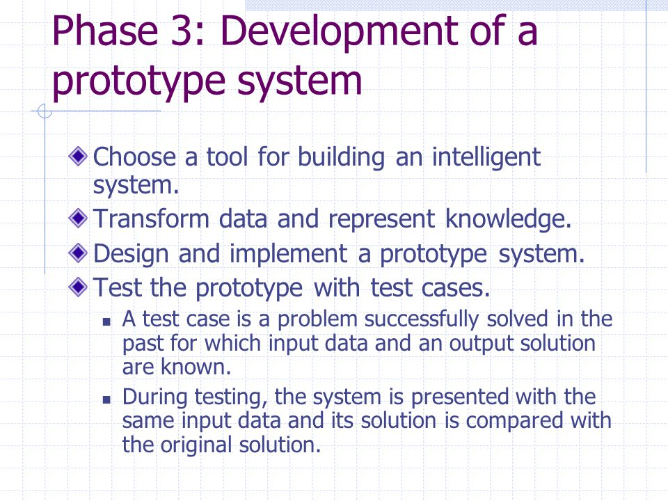 Phase 3: Development of a prototype system Choose a tool for building an intelligent system.